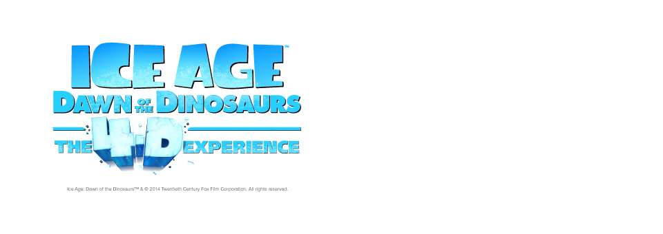 4D THEATER – ICE AGE DAWN OF THE DINOSAURS