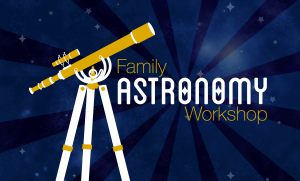 Family Astronomy Workshops