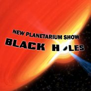 Black Holes Planetarium Experience at the State Museum