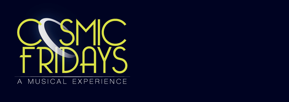 Cosmic Fridays: A Musical Experience