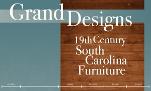 Grand Designs: 19th Century South Carolina Furniture, Exhibit, South Carolina State Museum