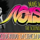 New Exhibit! Make Some Noise: The Science of Sound / Haz un poco de ruido: La ciencia del sonido